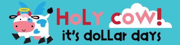 Holy Cow Dollar Days