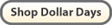 Shop Dollar Days